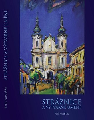 Petr Pavliňák: Strážnice a výtvarné umění